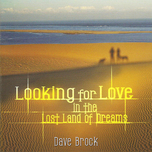 Looking For Love In The Lost Land Of Dreams by Dave Brock