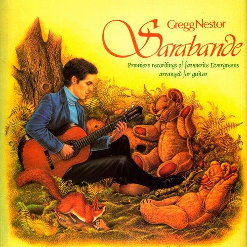 Sarabande: Premiere Recordings of Favourite Evergreens Arranged for Guitar by Gregg Nestor