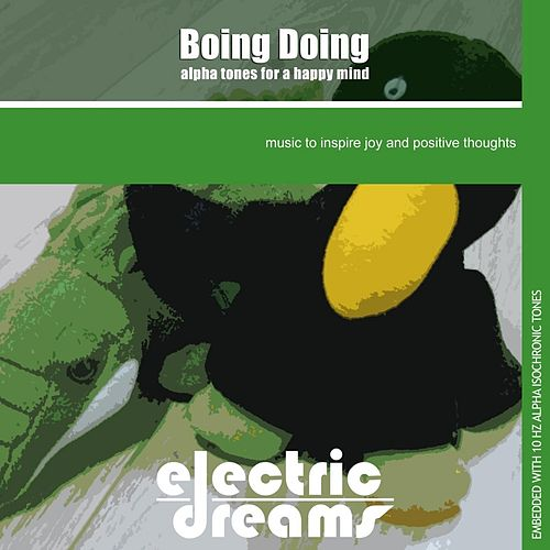 Boing Doing: Alpha Tones for a Happy Mind by Electric Dreams