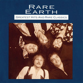 Greatest Hits And Rare Classics by Rare Earth