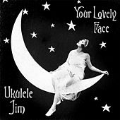 Your Lovely Face by Ukulele Jim
