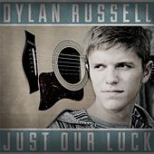 Just Our Luck by Dylan Russell