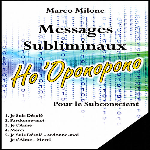Messages subliminaux ho 'oponopono by Marco Milone