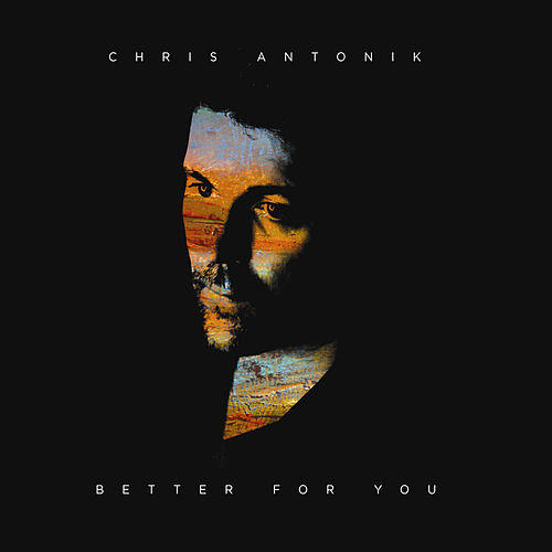 Better for You by Chris Antonik