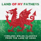 Land Of My Fathers: Timeless Welsh Classics From The Land Of Song von Various Artists