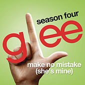 Make No Mistake (She's Mine) (Glee Cast Version) by Glee Cast