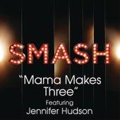 Mama Makes Three (SMASH Cast Version featuring Jennifer Hudson) by SMASH Cast