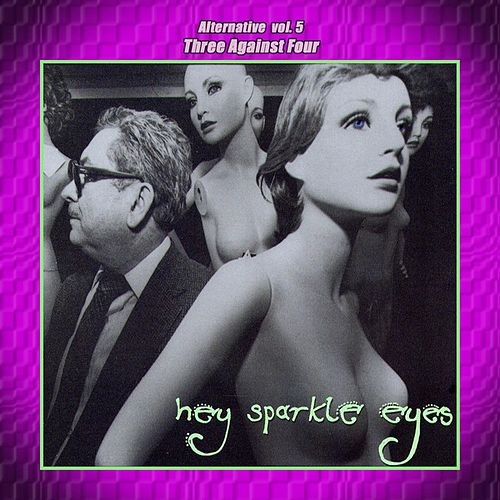 Alternative Vol. 5: Hey Sparkle Eyes by Three Against Four