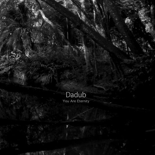 You Are Eternity by Dadub
