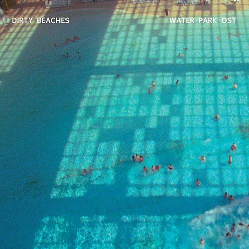 Water Park O.S.T. by Dirty Beaches