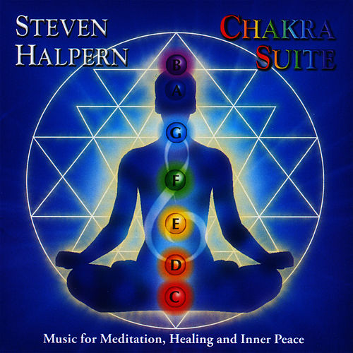 Chakra Suite: Music for Meditation, Healing and Inner Peace by Steven Halpern