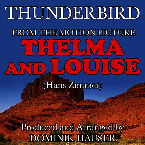 Thunderbird (From the Motion Picture score to 'Thelma & Louise') by Dominik Hauser