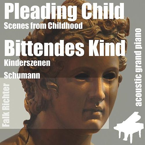 Pleading Child ( Scenes from Childhood ) [feat. Falk Richter] by Robert Schumann
