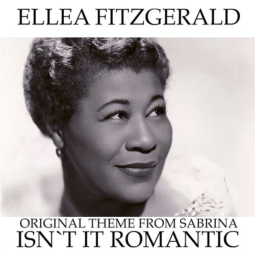 Isn't It Romantic (Original Theme From ''Sabrina'') by Ella Fitzgerald