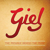 Giel: the Message Behind the Music by Giel