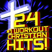 24 #1 Workout Christian Hits! + Bonus Cooldown + Relaxation Remixes by Christian Workout Hits