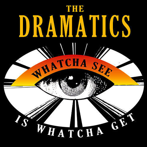 Whatcha See Is Whatcha Get- Single by The Dramatics