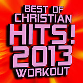Best of Christian Hits! 2013 Workout by Christian Workout Hits