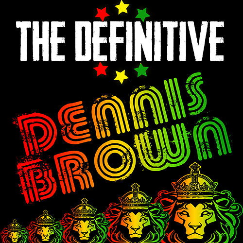 The Definitive Dennis Brown by Dennis Brown