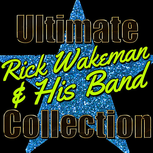 Ultimate Rick Wakeman and His Band Collection by Rick Wakeman