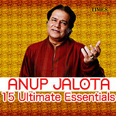 Anup Jalota - 15 Ulitmate Essentials by Anup Jalota