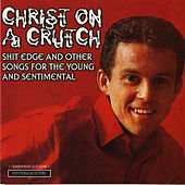 S**t Edge and Other Songs for the Young and Sentimental by Christ on a Crutch