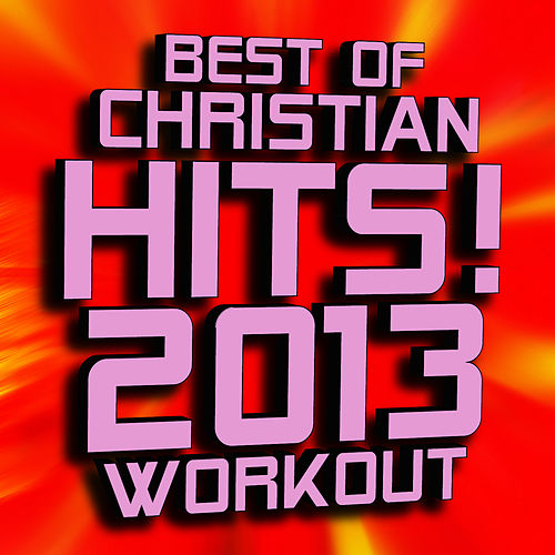 Best of Christian Hits! 2013 by Christian Remixed Hits