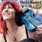 It's All Good by Deni Bonet