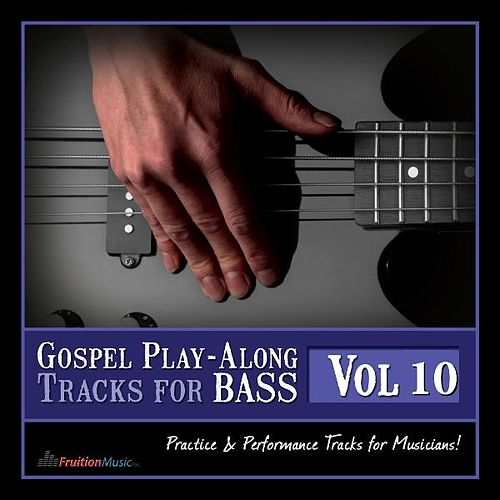 Gospel Play-Along Tracks for Bass Vol. 10 by Fruition Music Inc.