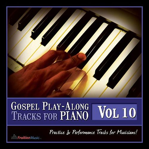 Gospel Play-Along Tracks for Piano Vol. 10 by Fruition Music Inc.
