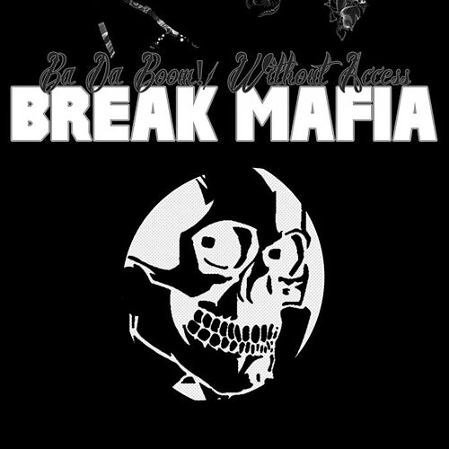 Ba Da Boom! / Without Access by Break Mafia