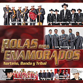 Rolas Para Enamorados - Norteño, Banda y Tribal by Various Artists