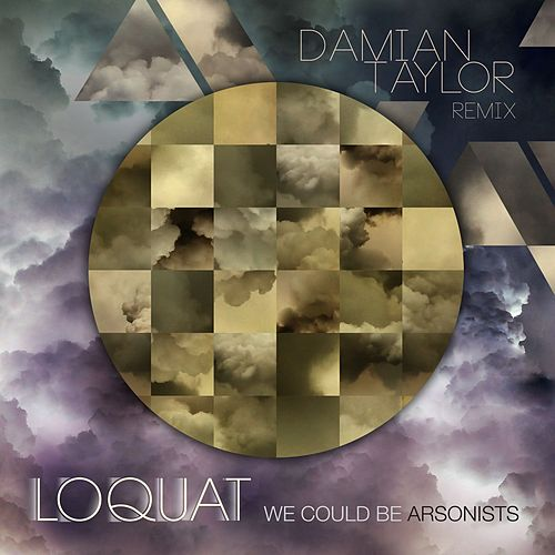We Could Be Arsonists [Damian Taylor Remix] by Loquat