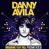 Breaking Your Fall (Remixes) by Danny Avila