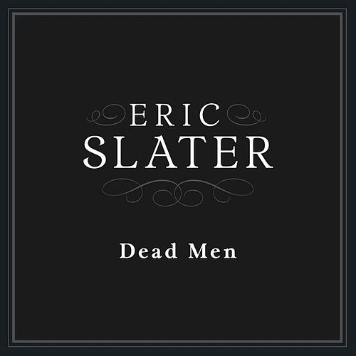 Dead Men - Single by Eric Slater