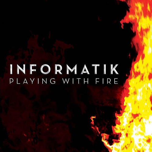 Playing With Fire by Informatik