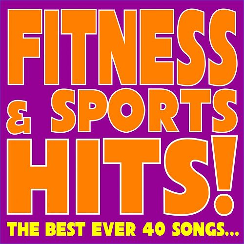 Fitness & Sports Hits! (The Best Ever 40 Songs...) by Various Artists