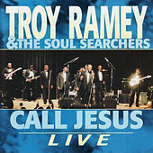 Call Jesus - Live by Troy Ramey & the Soul Searchers
