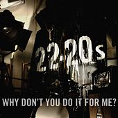 Why Don't You Do It For Me? by 22-20s