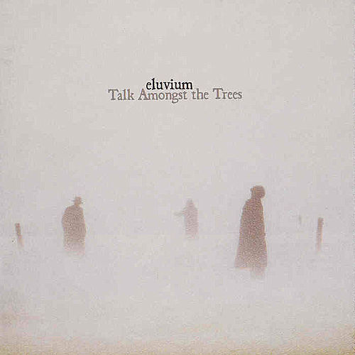 Talk Amongst The Trees by Eluvium