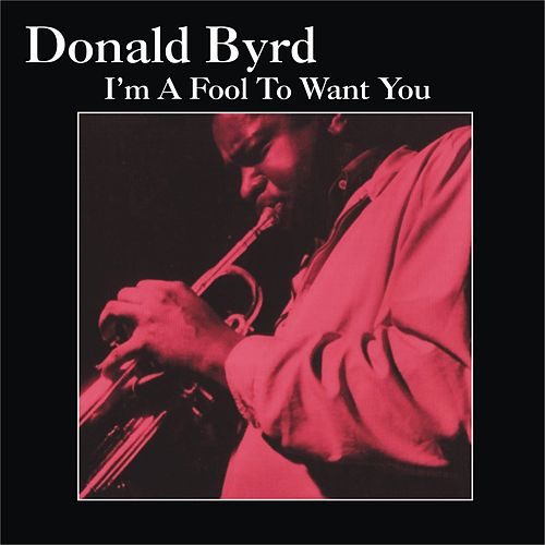 I'm a Fool to Want You by Donald Byrd