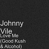 Love Me (Good Kush & Alcohol) by Johnny Vile