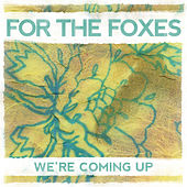 We're Coming Up - Single by For The Foxes