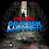 Go Fi Dem Anyweh - Single by VYBZ Kartel