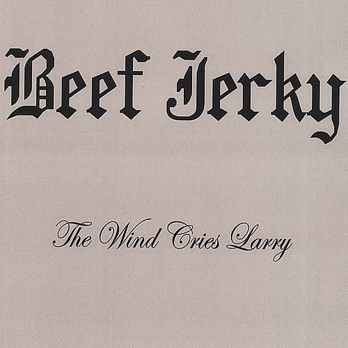 The Wind Cries Larry by BEEF JERKY