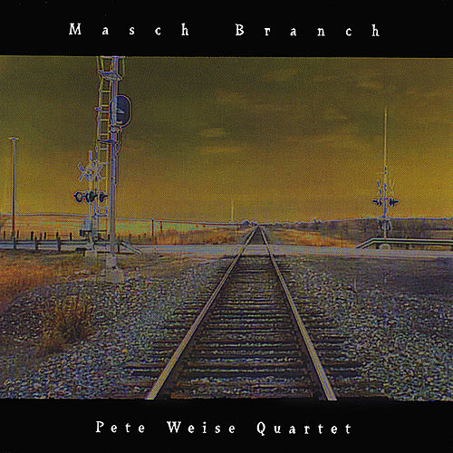 Masch Branch by Pete Weise Quartet