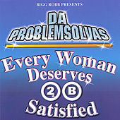 every woman deserves 2 b satisfied by da problem solvas