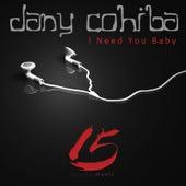 I Need You Baby by Dany Cohiba