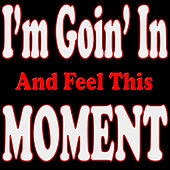 I'm Goin' in and Feel This Moment by Various Artists