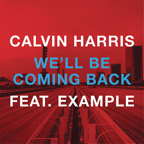 We'll Be Coming Back by Calvin Harris